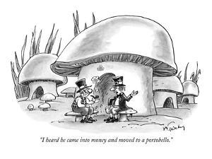 """""""I heard he came into money and moved to a portobello."""" - New Yorker Cartoon by Mike Twohy"""