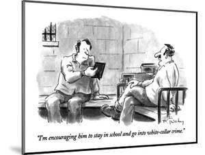 """""""I'm encouraging him to stay in school and go into white-collar crime."""" - New Yorker Cartoon by Mike Twohy"""