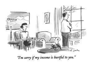 """I'm sorry if my income is hurtful to you."" - New Yorker Cartoon by Mike Twohy"