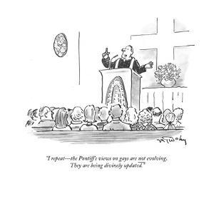 """""""I repeat?the Pontiff's views on gays are not evolving. They are being div?"""" - Cartoon by Mike Twohy"""