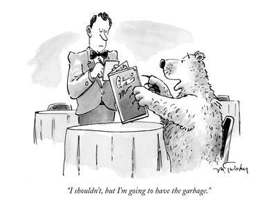 """I shouldn't, but I'm going to have the garbage."" - New Yorker Cartoon"
