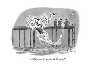 """I told you to let me break his arms!"" - New Yorker Cartoon by Mike Twohy"