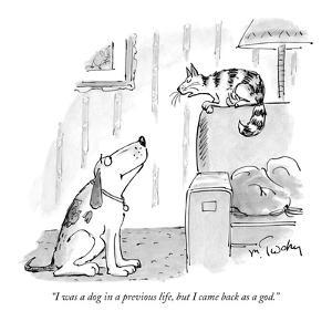"""I was a dog in a previous life, but I came back as a god."" - New Yorker Cartoon by Mike Twohy"