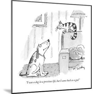 """""""I was a dog in a previous life, but I came back as a god."""" - New Yorker Cartoon by Mike Twohy"""