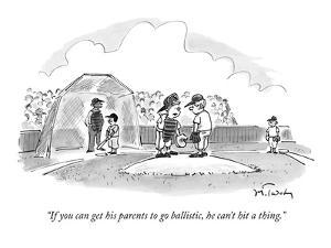"""""""If you can get his parents to go ballistic, he can't hit a thing."""" - New Yorker Cartoon by Mike Twohy"""