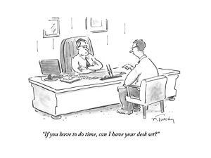 """If you have to do time, can I have your desk set?"" - Cartoon by Mike Twohy"