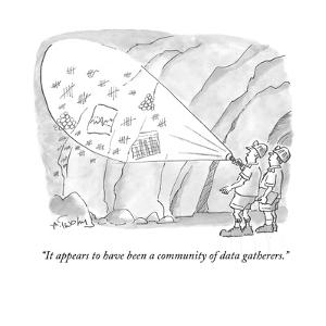 """It appears to have been a community of data gatherers."" - Cartoon by Mike Twohy"