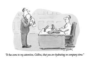 """""""It has come to my attention, Collins, that you are hydrating on company t?"""" - New Yorker Cartoon by Mike Twohy"""