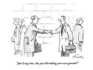 """""""Jim! Long time. Are you still making your own granola?"""" - New Yorker Cartoon by Mike Twohy"""