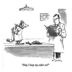 """May I keep my collar on?"" - New Yorker Cartoon by Mike Twohy"