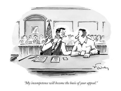 """My incompetence will become the basis of your appeal."" - New Yorker Cartoon by Mike Twohy"
