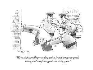 """We're still searching?so far, we've found weapons-grade string and weapon?"" - Cartoon by Mike Twohy"