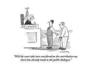 """Will the court take into consideration the contribution my client has alr?"" - Cartoon by Mike Twohy"