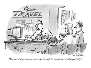 """You can still go over the river and through the woods, but it's cheaper t?"" - New Yorker Cartoon by Mike Twohy"