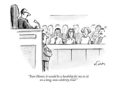 """Your Honor, it would be a hardship for me to sit on a long, non-celebrity… - New Yorker Cartoon by Mike Twohy"
