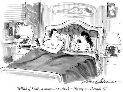"""Mind if I take a moment to check with my sex therapist?"" - New Yorker Cartoon-Bernard Schoenbaum-Premium Giclee Print"