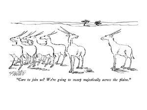 """""""Care to join us? We're going to sweep majestically across the plains."""" - New Yorker Cartoon by Mischa Richter"""