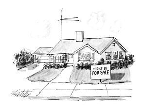 House with sign in front of it that reads, 'Might Be for Sale.' - New Yorker Cartoon by Mischa Richter