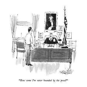 """How come I'm never hounded by the press?"" - New Yorker Cartoon by Mischa Richter"