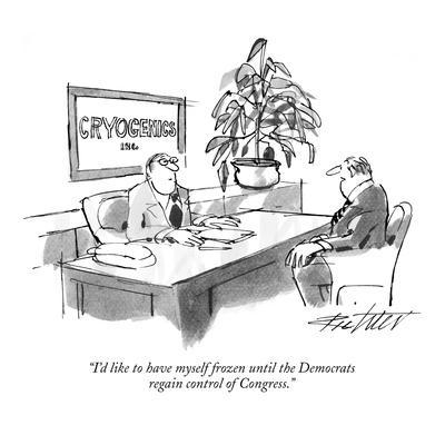 """I'd like to have myself frozen until the Democrats regain control of Cong?"" - New Yorker Cartoon"