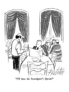 """""""I'll have the Investigator's Special."""" - New Yorker Cartoon by Mischa Richter"""