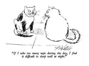 """""""If I take too many naps during the day, I find it difficult to sleep well?"""" - New Yorker Cartoon by Mischa Richter"""