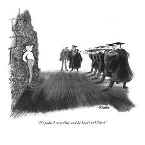 """""""It's publish or perish, and he hasn't published."""" - New Yorker Cartoon by Mischa Richter"""