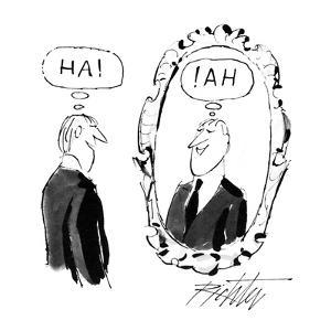 """Man looking in mirror and saying """"Ha!"""" and in the mirror is the reflection? - New Yorker Cartoon by Mischa Richter"""
