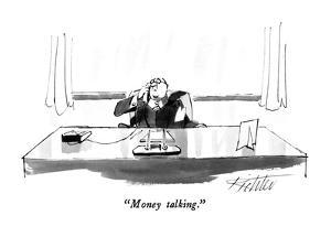 """Money talking."" - New Yorker Cartoon by Mischa Richter"