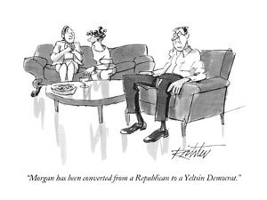 """Morgan has been converted from a Republican to a Yeltsin Democrat."" - New Yorker Cartoon by Mischa Richter"