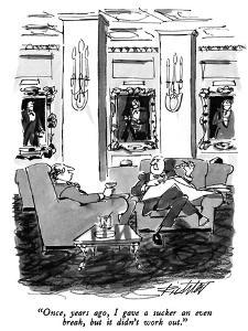 """""""Once, years ago, I gave a sucker an even break, but it didn't work out."""" - New Yorker Cartoon by Mischa Richter"""