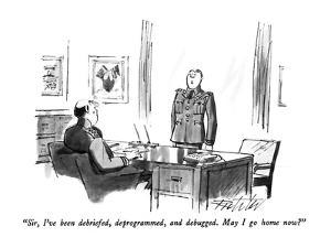 """""""Sir, I've been debriefed, deprogrammed, and debugged.  May I go home now?..."""" - New Yorker Cartoon by Mischa Richter"""