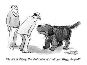 """""""So this is Skippy.  You don't mind if I call you Skippy, do you?"""" - New Yorker Cartoon by Mischa Richter"""