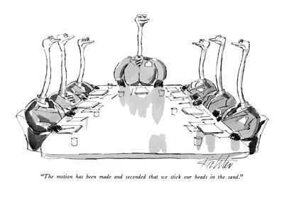 """The motion has been made and seconded that we stick our heads in the sand?"" - New Yorker Cartoon"