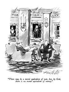 """""""There may be a moral equivalent of war, but, by God, there is no moral eq?"""" - New Yorker Cartoon by Mischa Richter"""