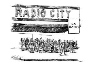 Under huge Radio City marquee is hanging a sign which reads, 'No Radio.' - New Yorker Cartoon by Mischa Richter