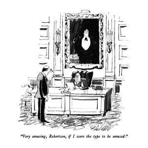"""""""Very amusing, Robertson, if I were the type to be amused."""" - New Yorker Cartoon by Mischa Richter"""