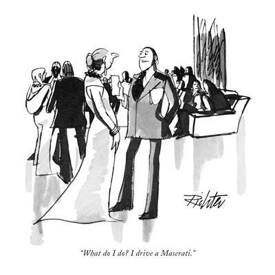"""""""What do I do? I drive a Maserati."""" - New Yorker Cartoon"""