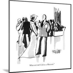 """What do I do? I drive a Maserati."" - New Yorker Cartoon by Mischa Richter"