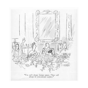 """""""You can't change human nature. There will always be conventional warfare. - New Yorker Cartoon by Mischa Richter"""