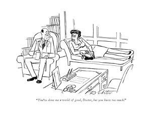 """""""You've done me a world of good, Doctor, but you know too much."""" - New Yorker Cartoon by Mischa Richter"""