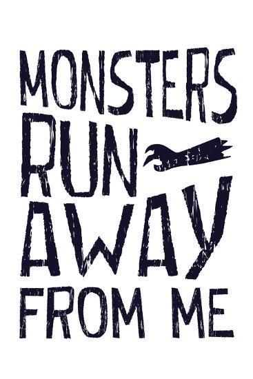Monsters Run Away From Me--Art Print