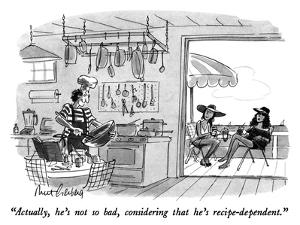 """""""Actually, he's not so bad, considering that he's recipe-dependent."""" - New Yorker Cartoon by Mort Gerberg"""