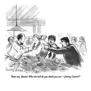 """""""Butt out, Buster!  Who the hell do you think you are?Jimmy Carter?"""" - New Yorker Cartoon by Mort Gerberg"""