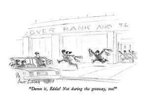 """Damn it, Eddie!  Not during the getaway, too!"" - New Yorker Cartoon by Mort Gerberg"