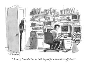 """""""Dennis, I would like to talk to you for a minute?off-line."""" - New Yorker Cartoon by Mort Gerberg"""