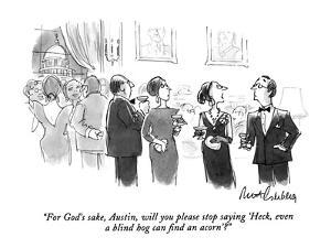 """""""For God's sake, Austin, will you please stop saying, 'Heck, even a blind ?"""" - New Yorker Cartoon by Mort Gerberg"""