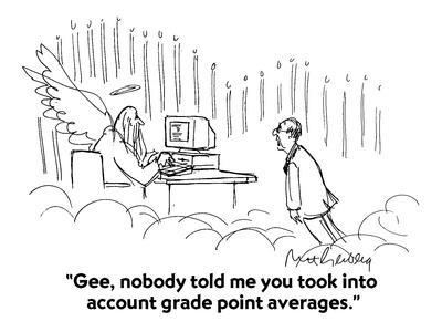 """Gee, nobody told me you took into account grade point averages."" - Cartoon"