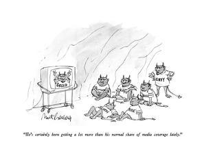 """He's certainly been getting a lot more than his normal share of media cov?"" - New Yorker Cartoon by Mort Gerberg"
