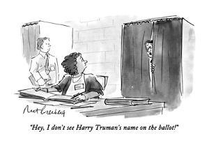 """""""Hey, I don't see Harry Truman's name on the ballot!"""" - New Yorker Cartoon by Mort Gerberg"""